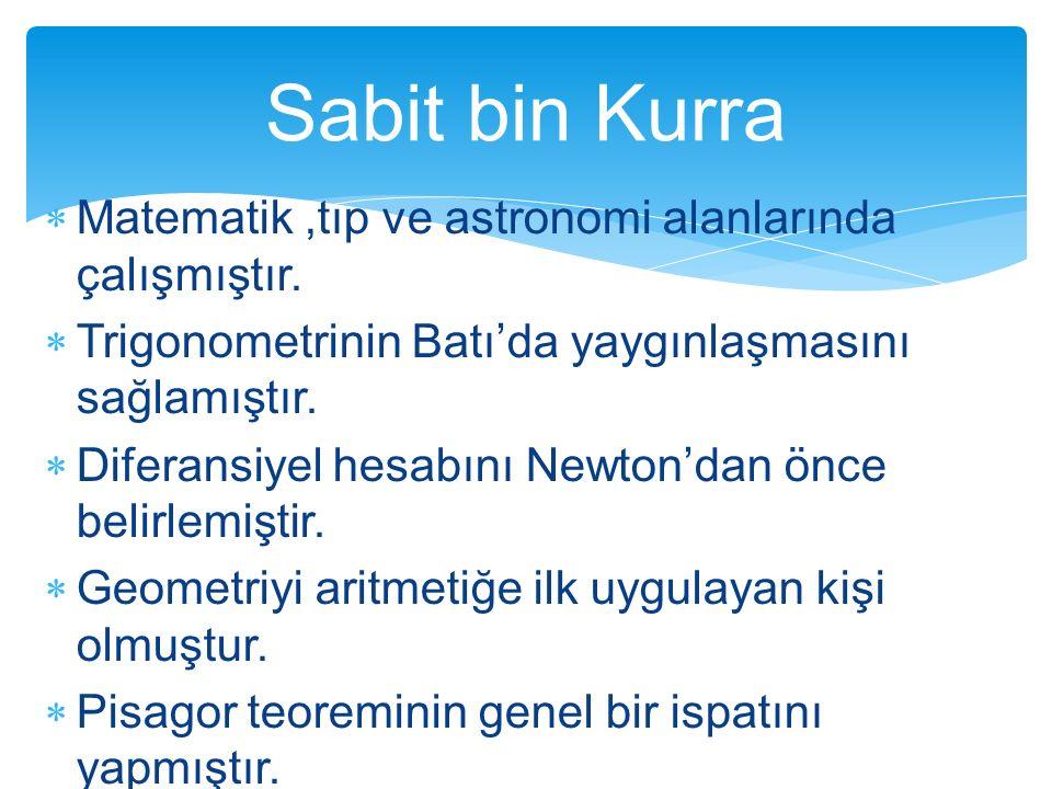 Sabit bin Kurra Matematik ,tıp ve astronomi alanlarında çalışmıştır.