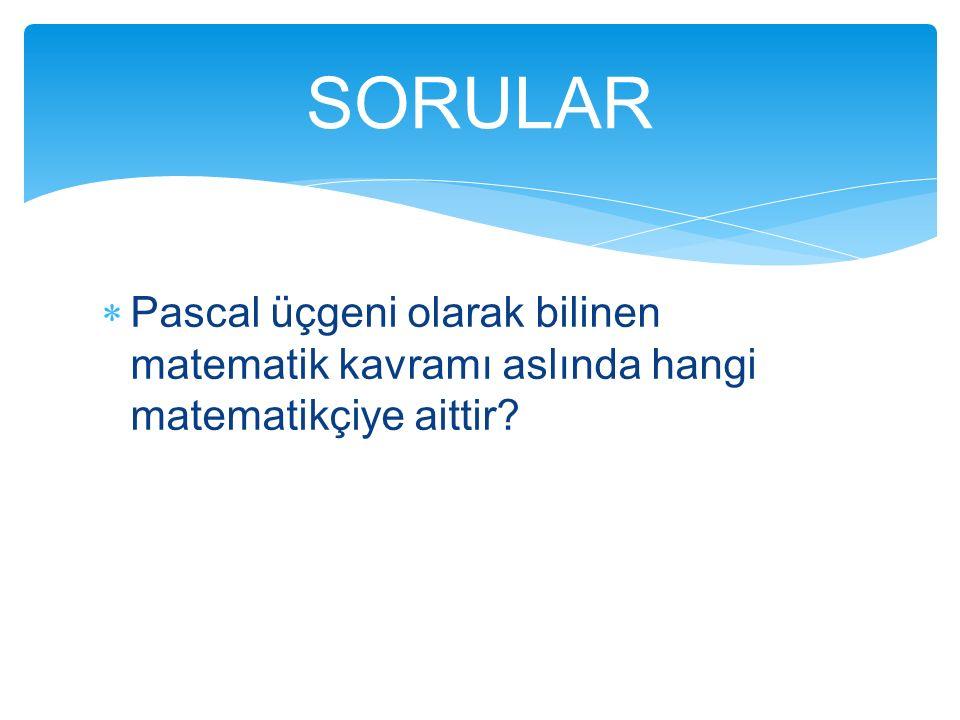 SORULAR Pascal üçgeni olarak bilinen matematik kavramı aslında hangi matematikçiye aittir