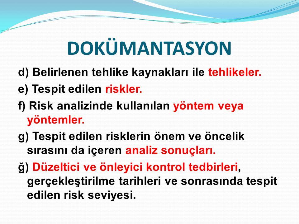 DOKÜMANTASYON d) Belirlenen tehlike kaynakları ile tehlikeler.