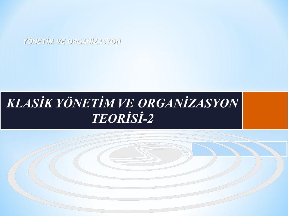 KLASİK YÖNETİM VE ORGANİZASYON TEORİSİ-2