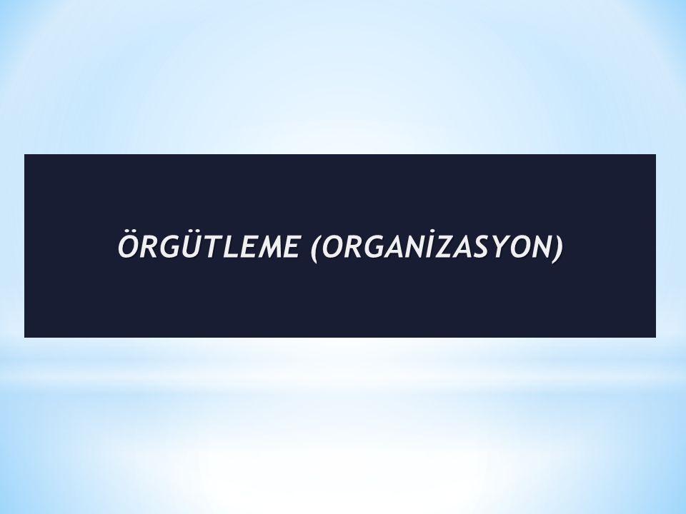 ÖRGÜTLEME (ORGANİZASYON)