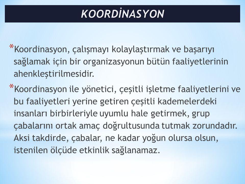 KOORDİNASYON Koordinasyon, çalışmayı kolaylaştırmak ve başarıyı sağlamak için bir organizasyonun bütün faaliyetlerinin ahenkleştirilmesidir.