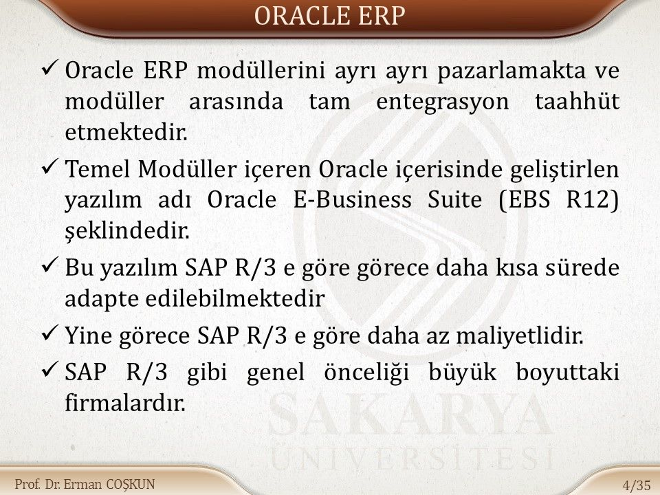 ORACLE ERP Oracle ERP modüllerini ayrı ayrı pazarlamakta ve modüller arasında tam entegrasyon taahhüt etmektedir.