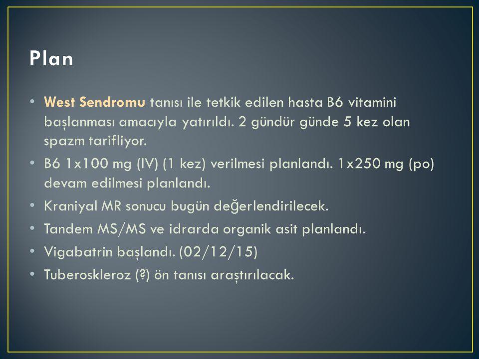 Plan West Sendromu tanısı ile tetkik edilen hasta B6 vitamini başlanması amacıyla yatırıldı. 2 gündür günde 5 kez olan spazm tarifliyor.