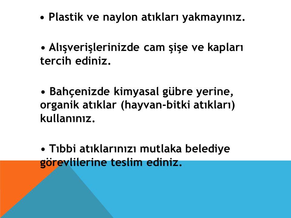 • Plastik ve naylon atıkları yakmayınız