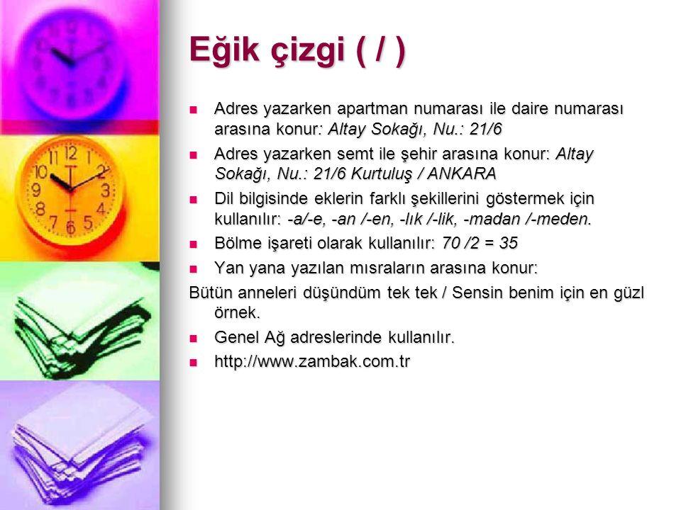 Eğik çizgi ( / ) Adres yazarken apartman numarası ile daire numarası arasına konur: Altay Sokağı, Nu.: 21/6.