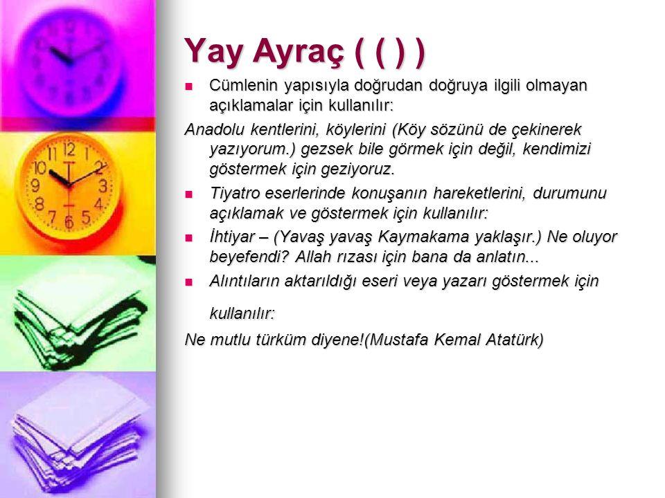 Yay Ayraç ( ( ) ) Cümlenin yapısıyla doğrudan doğruya ilgili olmayan açıklamalar için kullanılır: