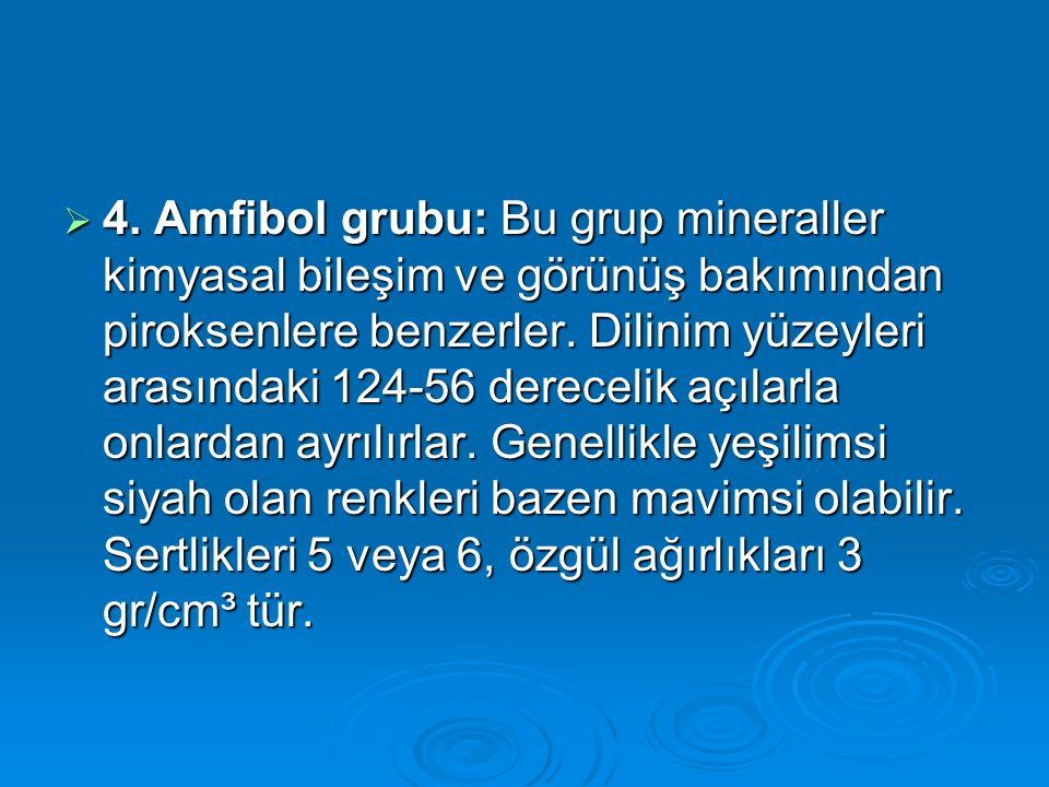 4. Amfibol grubu: Bu grup mineraller kimyasal bileşim ve görünüş bakımından piroksenlere benzerler.