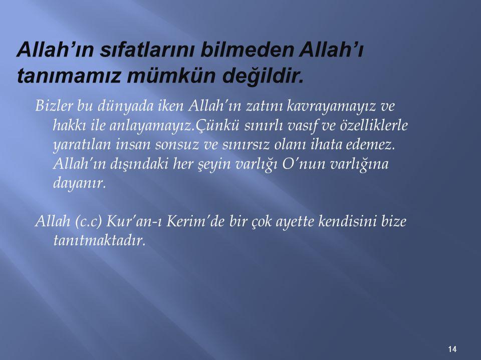 Allah'ın sıfatlarını bilmeden Allah'ı tanımamız mümkün değildir.