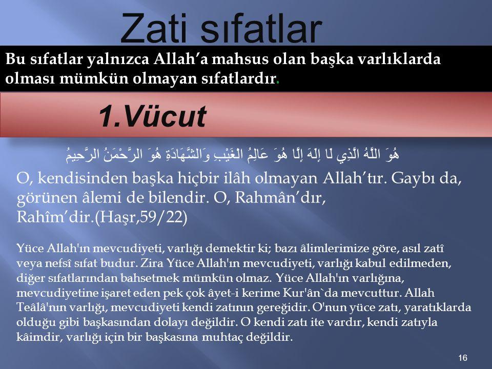 Zati sıfatlar Bu sıfatlar yalnızca Allah'a mahsus olan başka varlıklarda olması mümkün olmayan sıfatlardır.