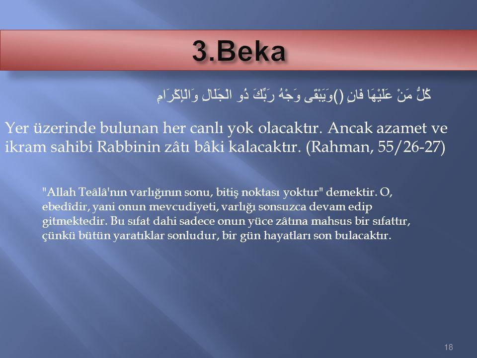 3.Beka وَيَبْقَى وَجْهُ رَبِّكَ ذُو الْجَلَالِ وَالْإِكْرَامِ() كُلُّ مَنْ عَلَيْهَا فَانٍ