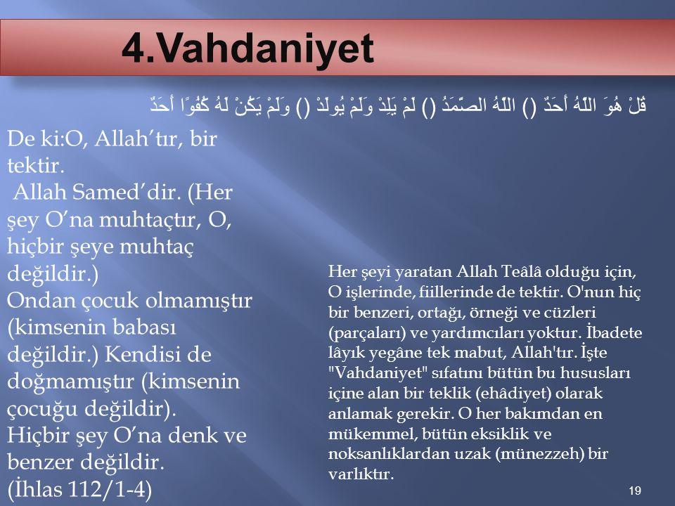 4.Vahdaniyet قُلْ هُوَ اللَّهُ أَحَدٌ () اللَّهُ الصَّمَدُ () لَمْ يَلِدْ وَلَمْ يُولَدْ () وَلَمْ يَكُنْ لَهُ كُفُوًا أَحَدٌ