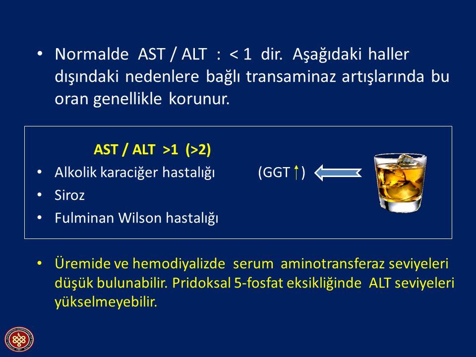 Normalde AST / ALT : < 1 dir
