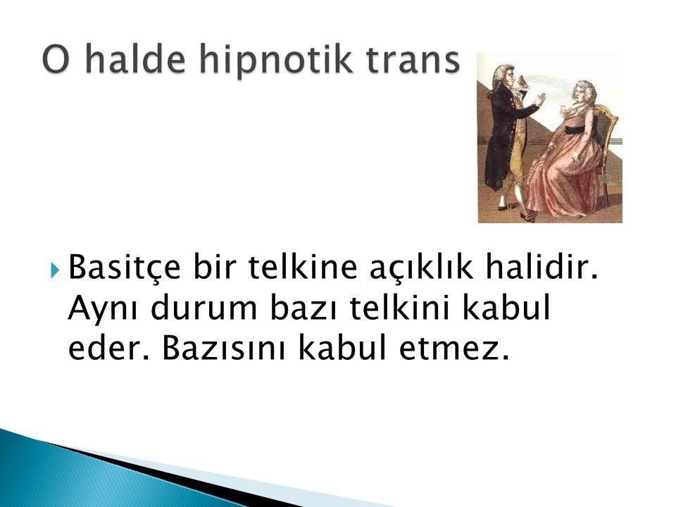 O halde hipnotik trans Basitçe bir telkine açıklık halidir.