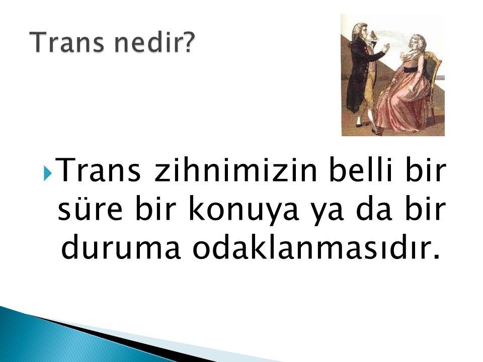 Trans nedir Trans zihnimizin belli bir süre bir konuya ya da bir duruma odaklanmasıdır.