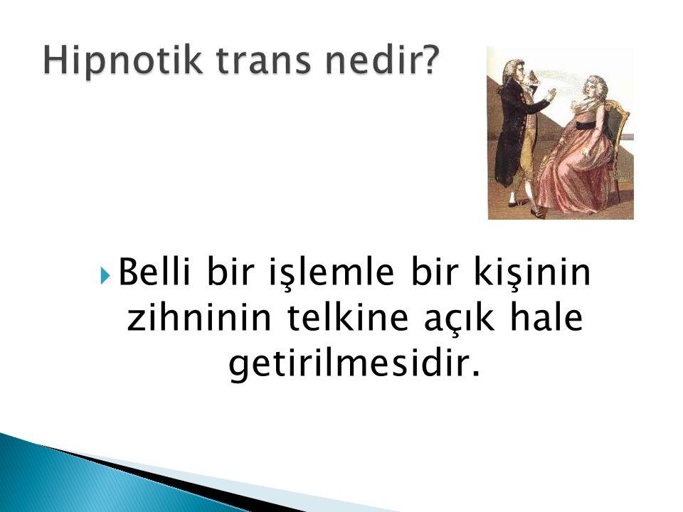 Hipnotik trans nedir Belli bir işlemle bir kişinin zihninin telkine açık hale getirilmesidir.