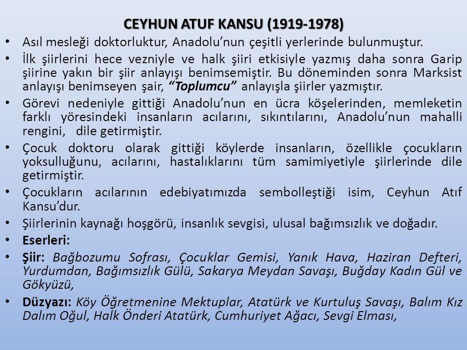 CEYHUN ATUF KANSU (1919-1978) Asıl mesleği doktorluktur, Anadolu'nun çeşitli yerlerinde bulunmuştur.
