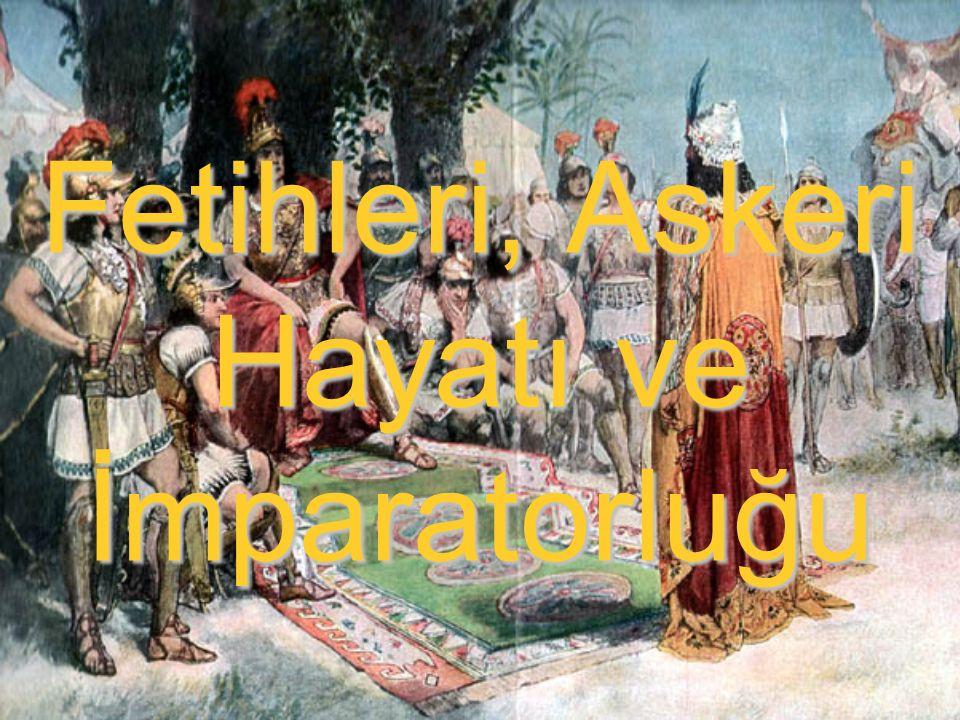 Fetihleri, Askeri Hayatı ve İmparatorluğu