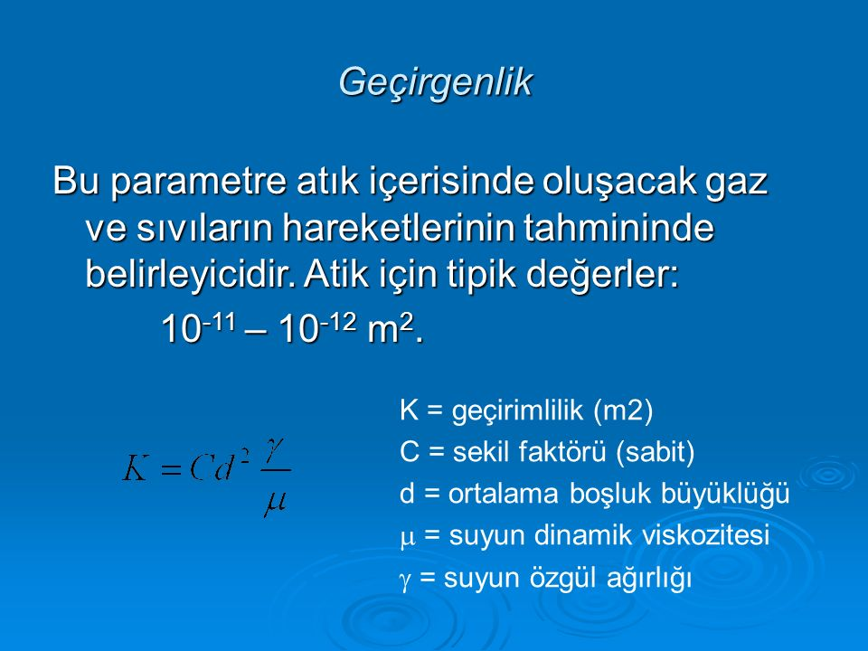 Geçirgenlik Bu parametre atık içerisinde oluşacak gaz ve sıvıların hareketlerinin tahmininde belirleyicidir. Atik için tipik değerler: