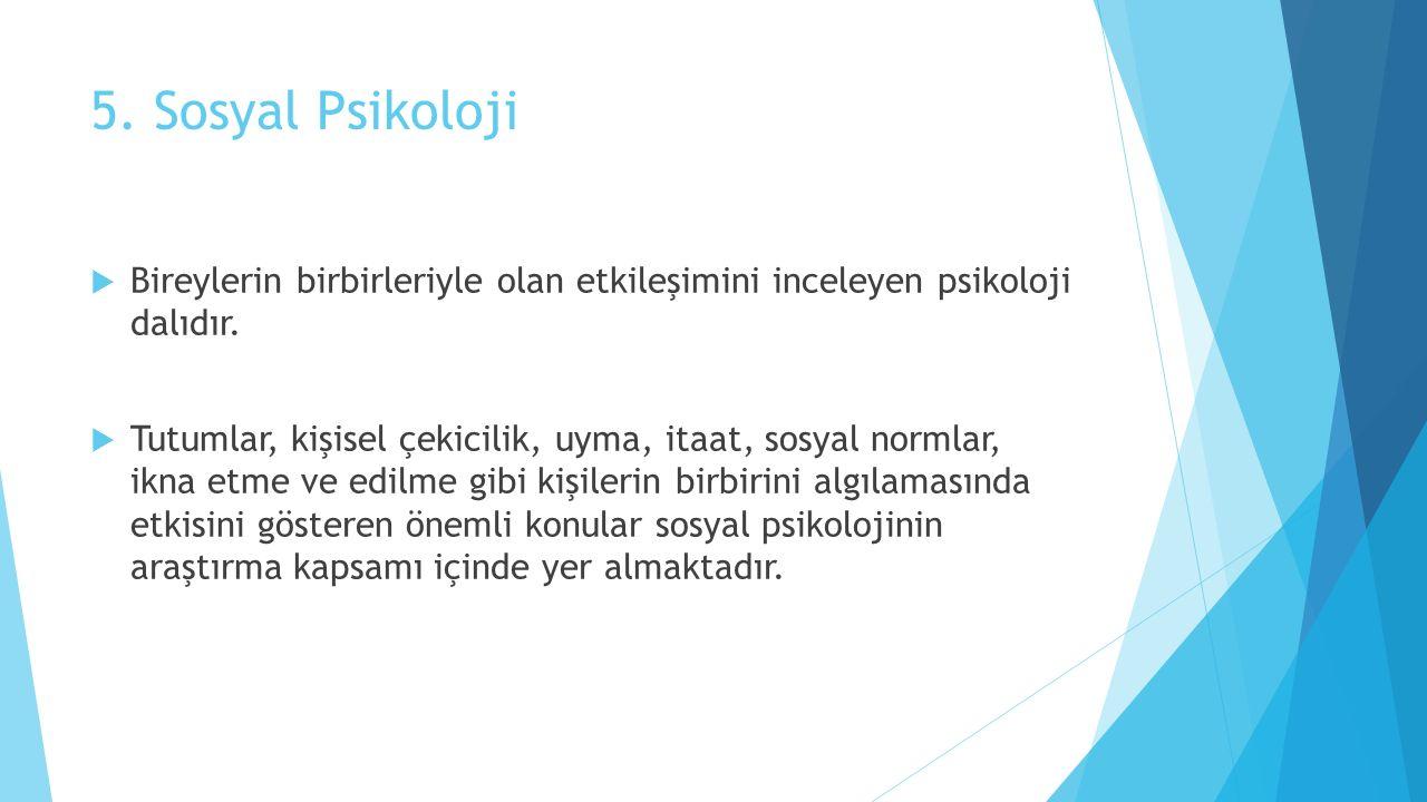 5. Sosyal Psikoloji Bireylerin birbirleriyle olan etkileşimini inceleyen psikoloji dalıdır.