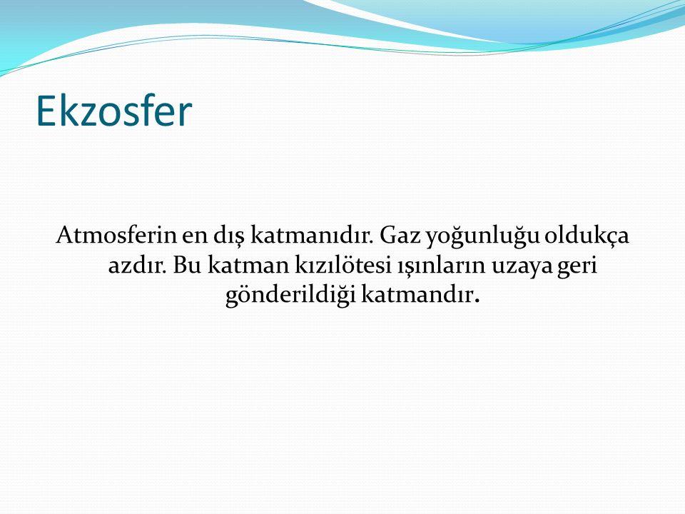 Ekzosfer Atmosferin en dış katmanıdır. Gaz yoğunluğu oldukça azdır.