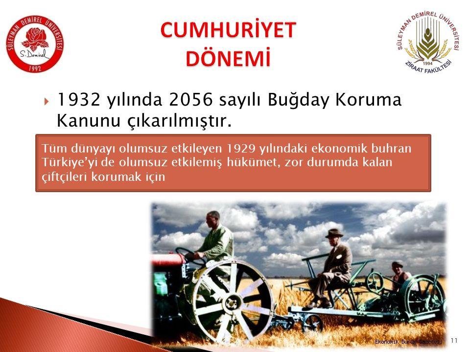 CUMHURİYET DÖNEMİ 1932 yılında 2056 sayılı Buğday Koruma Kanunu çıkarılmıştır.