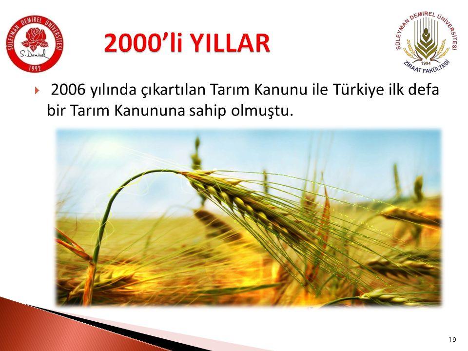 2000'li YILLAR 2006 yılında çıkartılan Tarım Kanunu ile Türkiye ilk defa bir Tarım Kanununa sahip olmuştu.