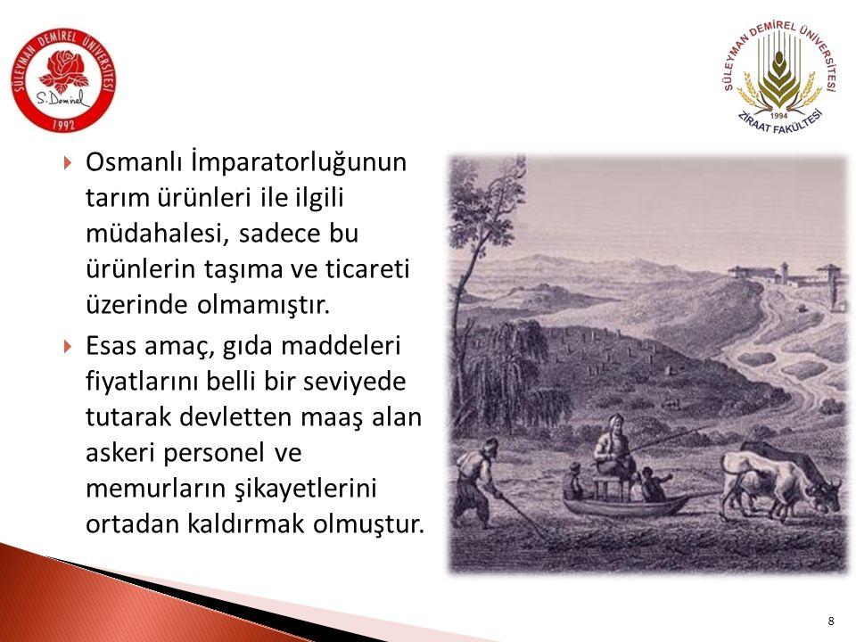 Osmanlı İmparatorluğunun tarım ürünleri ile ilgili müdahalesi, sadece bu ürünlerin taşıma ve ticareti üzerinde olmamıştır.