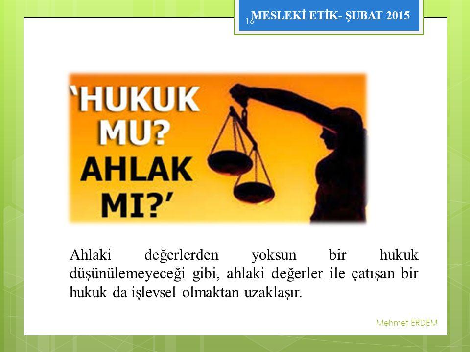 Ahlaki değerlerden yoksun bir hukuk düşünülemeyeceği gibi, ahlaki değerler ile çatışan bir hukuk da işlevsel olmaktan uzaklaşır.
