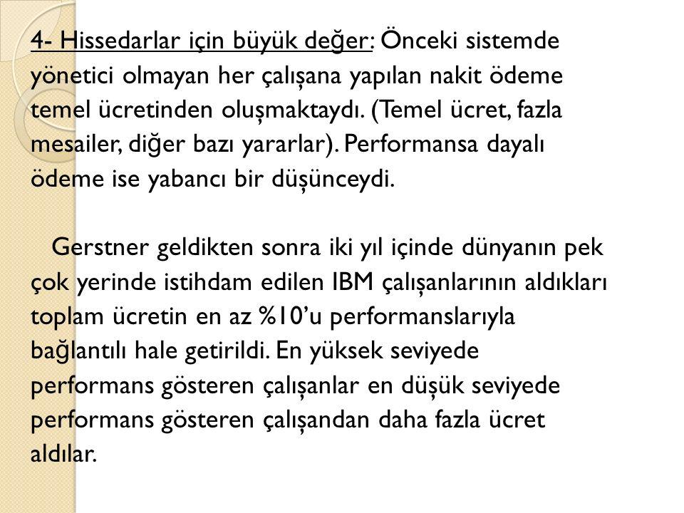 4- Hissedarlar için büyük değer: Önceki sistemde yönetici olmayan her çalışana yapılan nakit ödeme temel ücretinden oluşmaktaydı.