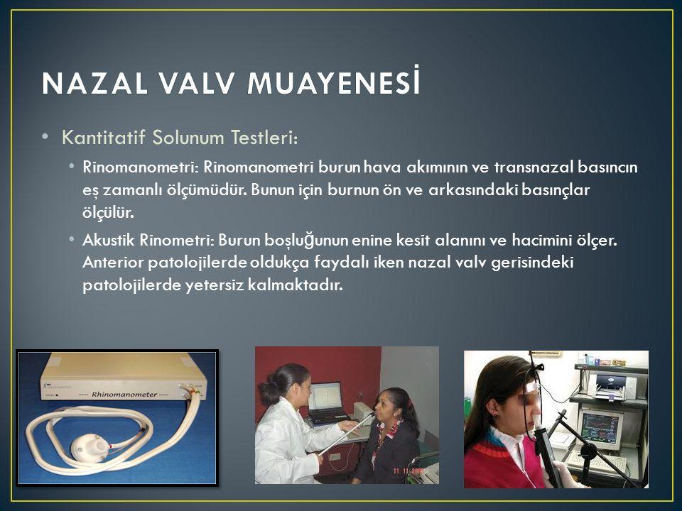 NAZAL VALV MUAYENESİ Kantitatif Solunum Testleri: