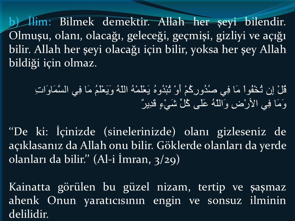b) İlim: Bilmek demektir. Allah her şeyi bilendir