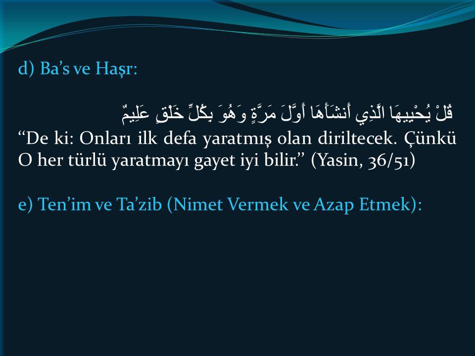 d) Ba's ve Haşr: قُلْ يُحْيِيهَا الَّذِي أَنشَأَهَا أَوَّلَ مَرَّةٍ وَهُوَ بِكُلِّ خَلْقٍ عَلِيمٌ