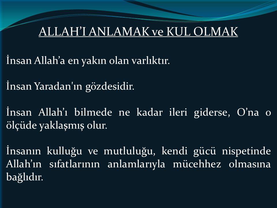 ALLAH'I ANLAMAK ve KUL OLMAK