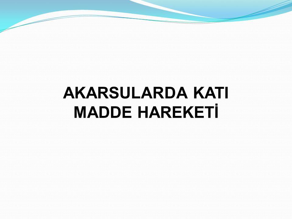 AKARSULARDA KATI MADDE HAREKETİ
