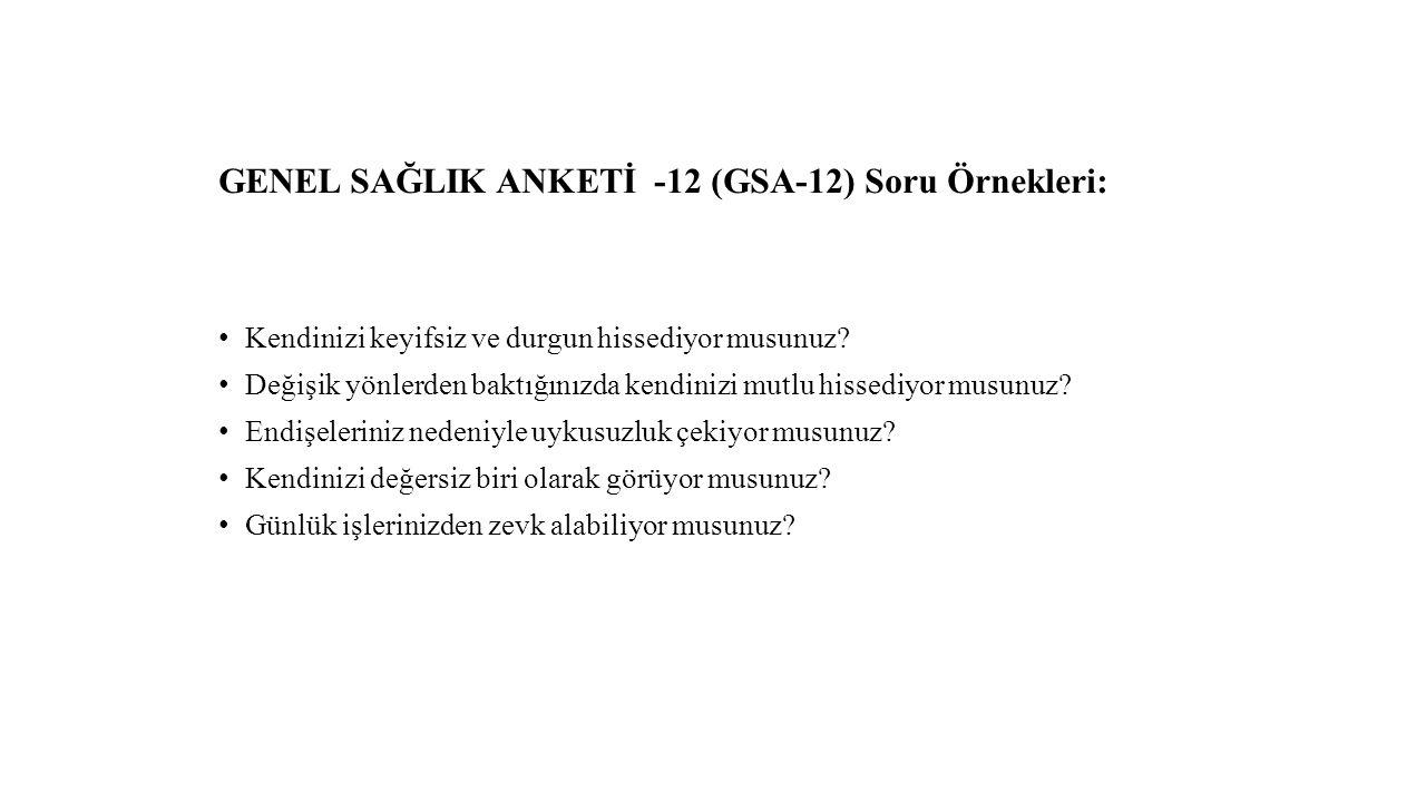 GENEL SAĞLIK ANKETİ -12 (GSA-12) Soru Örnekleri: