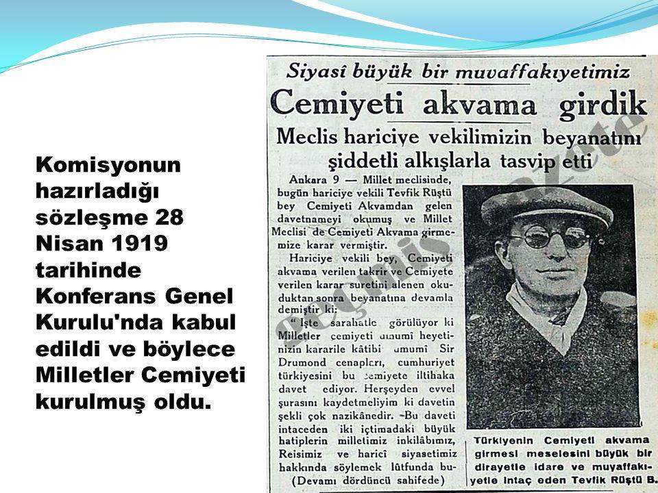 Komisyonun hazırladığı sözleşme 28 Nisan 1919 tarihinde Konferans Genel Kurulu nda kabul edildi ve böylece Milletler Cemiyeti kurulmuş oldu.