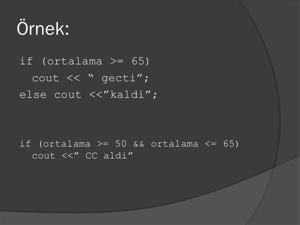 Örnek: if (ortalama >= 65) cout << gecti ;