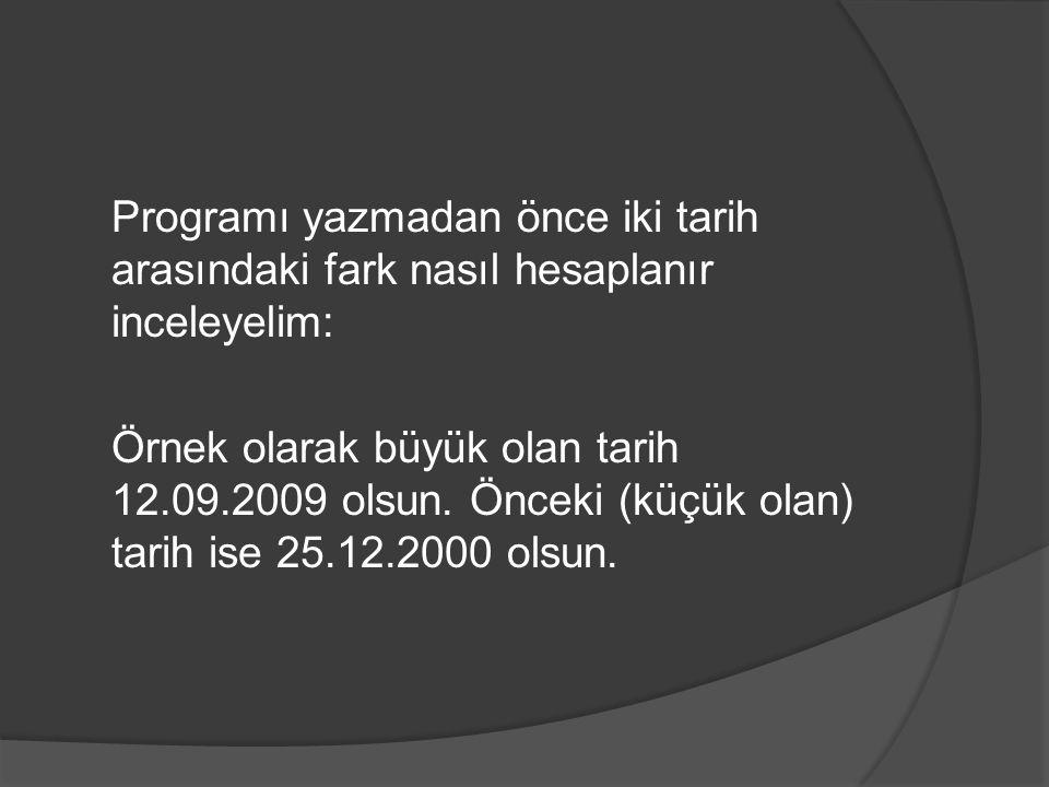Programı yazmadan önce iki tarih arasındaki fark nasıl hesaplanır inceleyelim: Örnek olarak büyük olan tarih 12.09.2009 olsun.