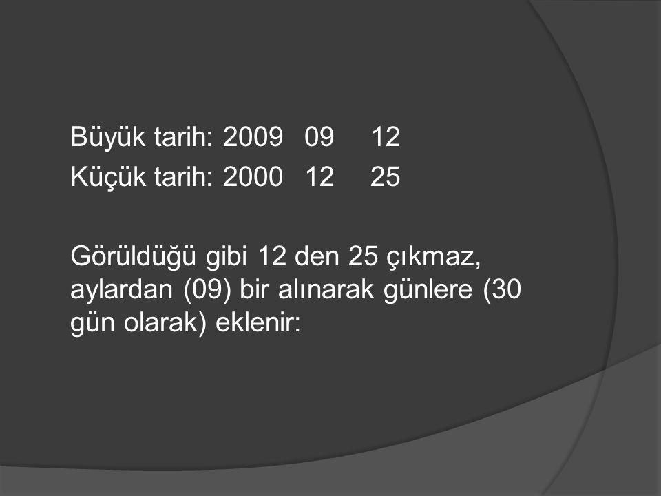 Büyük tarih: 2009 09 12 Küçük tarih: 2000 12 25 Görüldüğü gibi 12 den 25 çıkmaz, aylardan (09) bir alınarak günlere (30 gün olarak) eklenir: