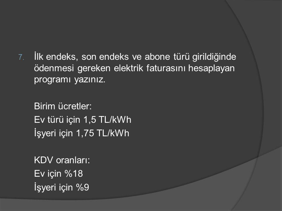 İlk endeks, son endeks ve abone türü girildiğinde ödenmesi gereken elektrik faturasını hesaplayan programı yazınız.