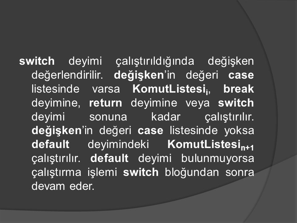 switch deyimi çalıştırıldığında değişken değerlendirilir