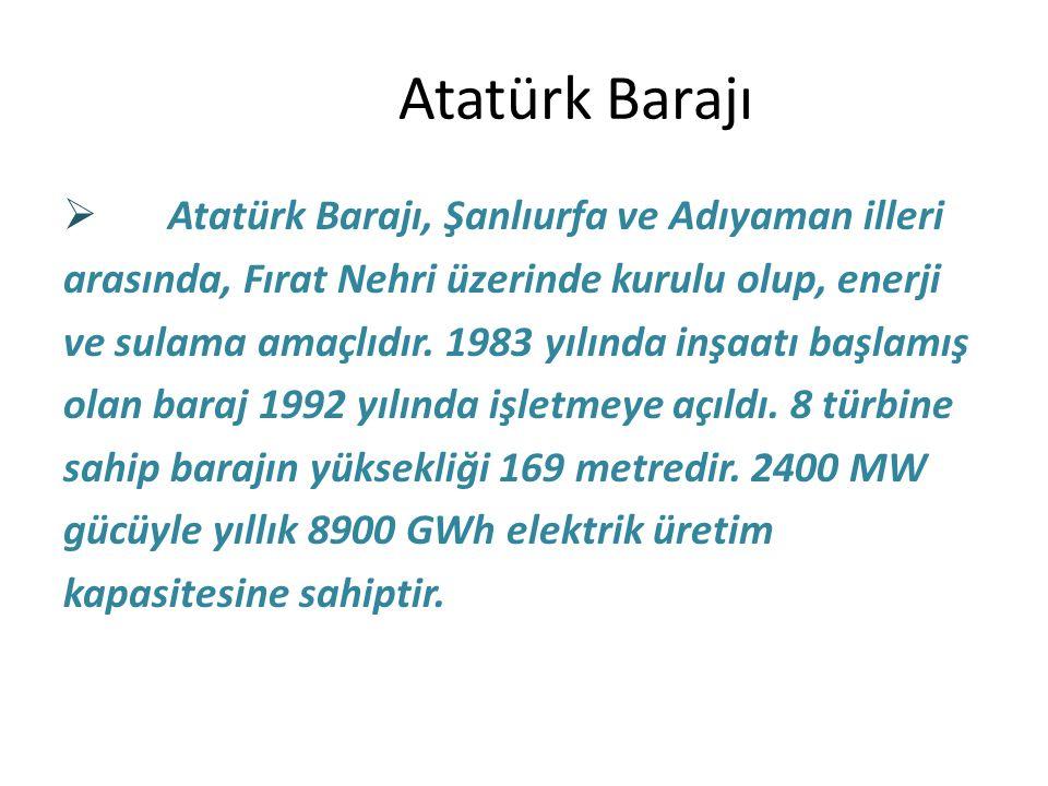 Atatürk Barajı Atatürk Barajı, Şanlıurfa ve Adıyaman illeri