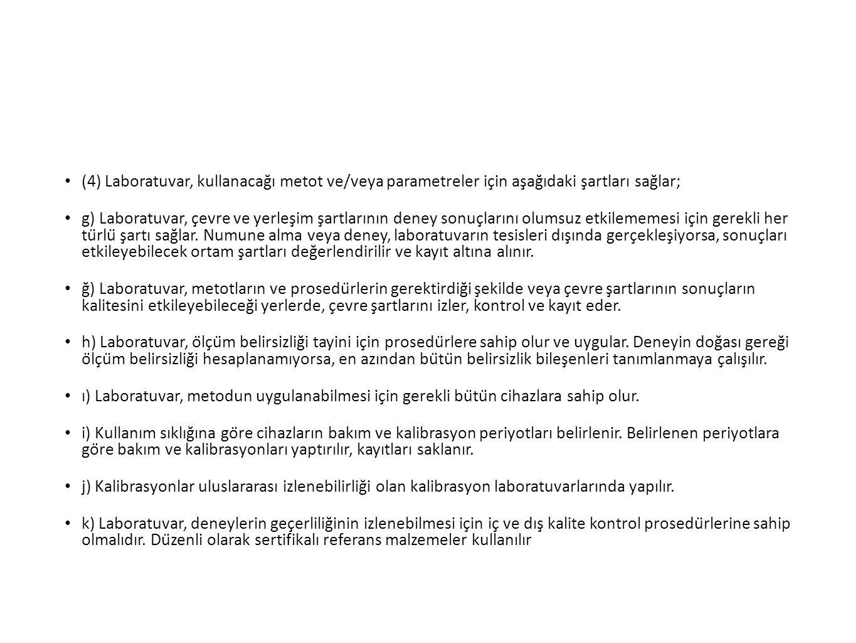 (4) Laboratuvar, kullanacağı metot ve/veya parametreler için aşağıdaki şartları sağlar;