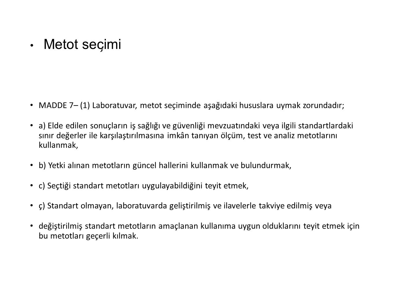 Metot seçimi MADDE 7– (1) Laboratuvar, metot seçiminde aşağıdaki hususlara uymak zorundadır;