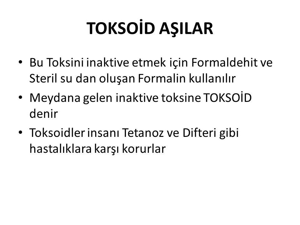 TOKSOİD AŞILAR Bu Toksini inaktive etmek için Formaldehit ve Steril su dan oluşan Formalin kullanılır.