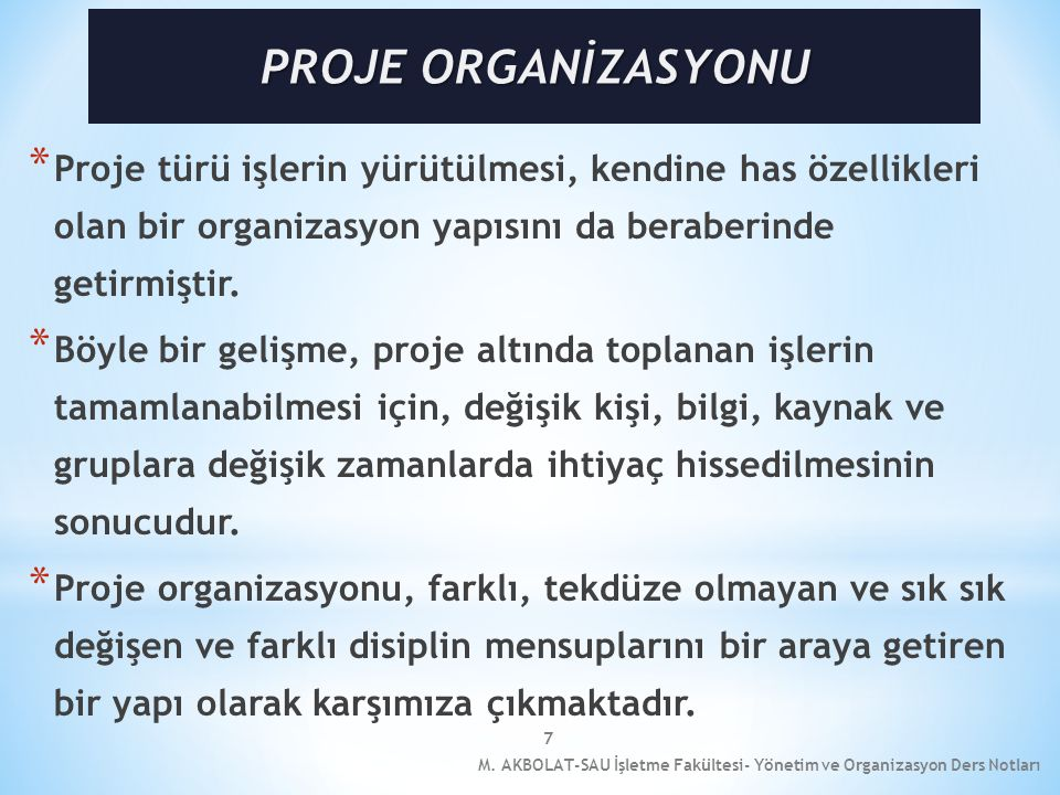 PROJE ORGANİZASYONU Proje türü işlerin yürütülmesi, kendine has özellikleri olan bir organizasyon yapısını da beraberinde getirmiştir.