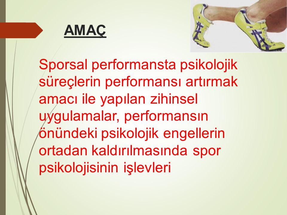 AMAÇ Sporsal performansta psikolojik süreçlerin performansı artırmak amacı ile yapılan zihinsel uygulamalar, performansın.