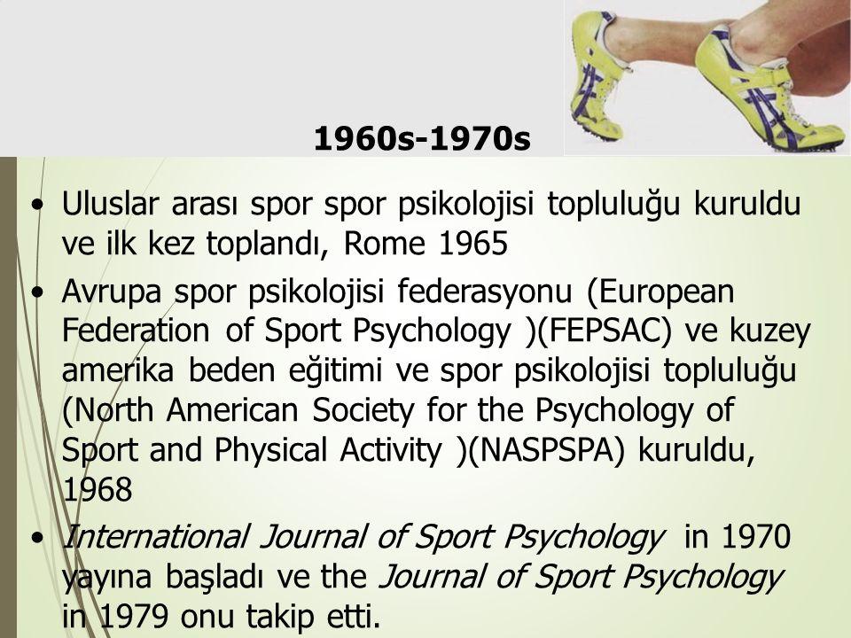 1960s-1970s Uluslar arası spor spor psikolojisi topluluğu kuruldu ve ilk kez toplandı, Rome 1965.