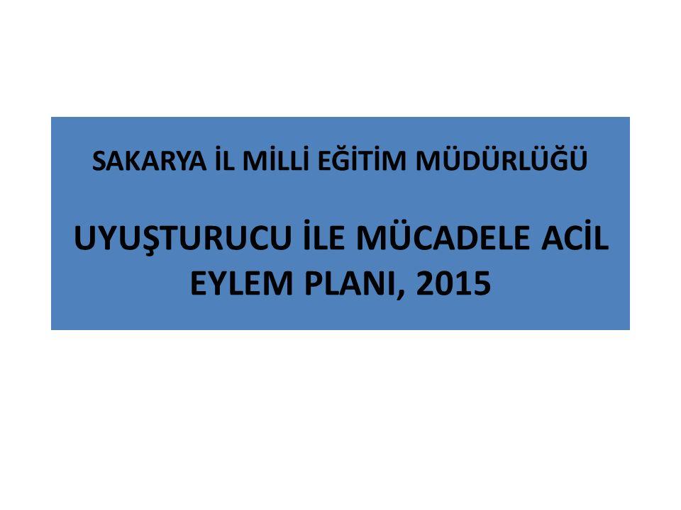 SAKARYA İL MİLLİ EĞİTİM MÜDÜRLÜĞÜ UYUŞTURUCU İLE MÜCADELE ACİL EYLEM PLANI, 2015
